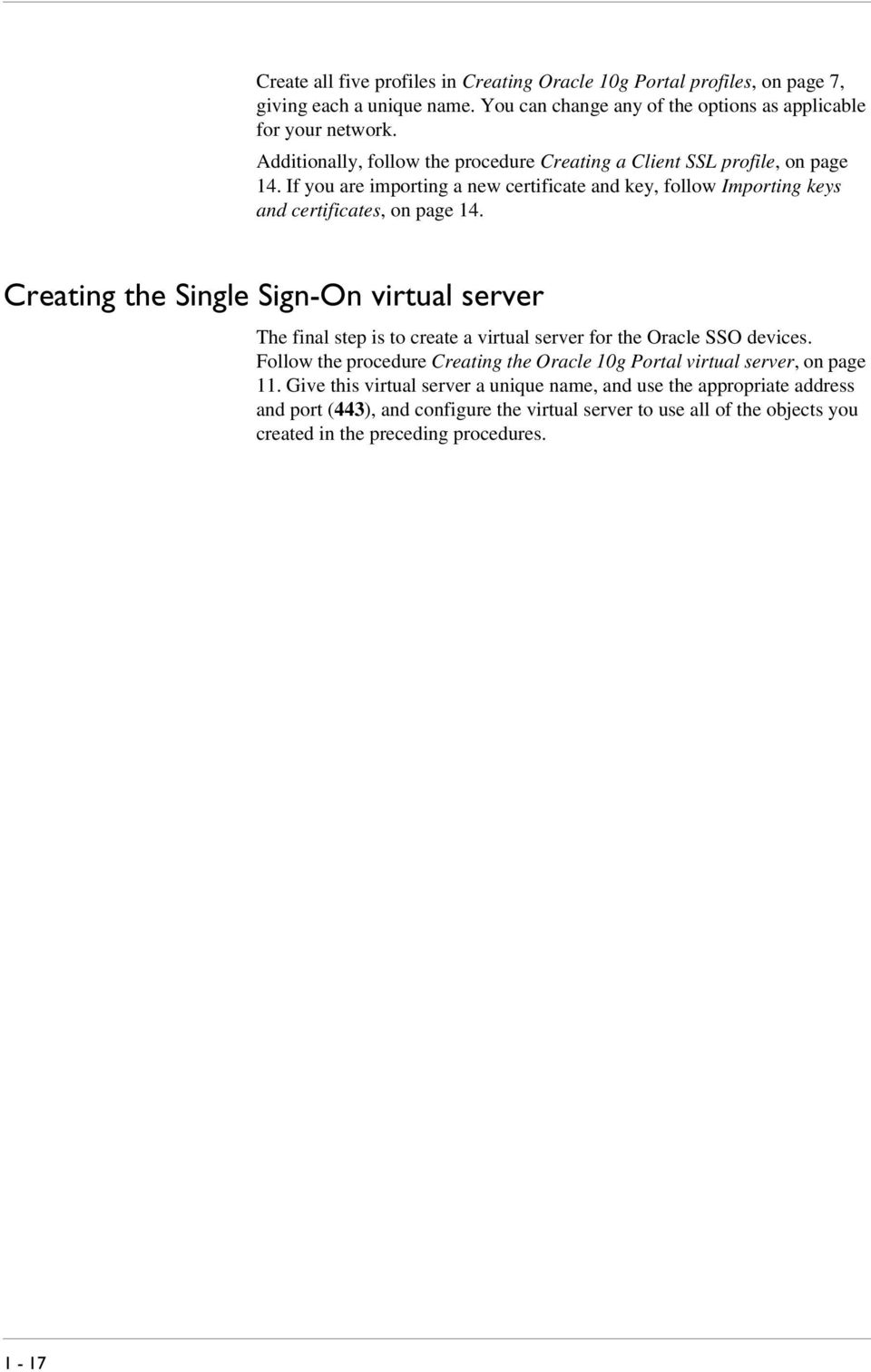 Creating the Single Sign-On virtual server The final step is to create a virtual server for the Oracle SSO devices.