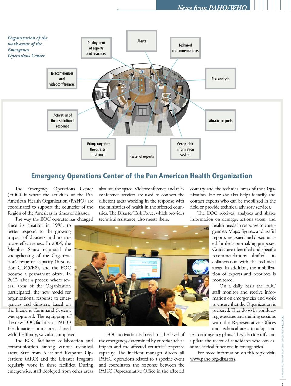 American Health Organization The Emergency Operations Center (EOC) is where the activities of the Pan American Health Organization (PAHO) are coordinated to support the countries of the Region of the