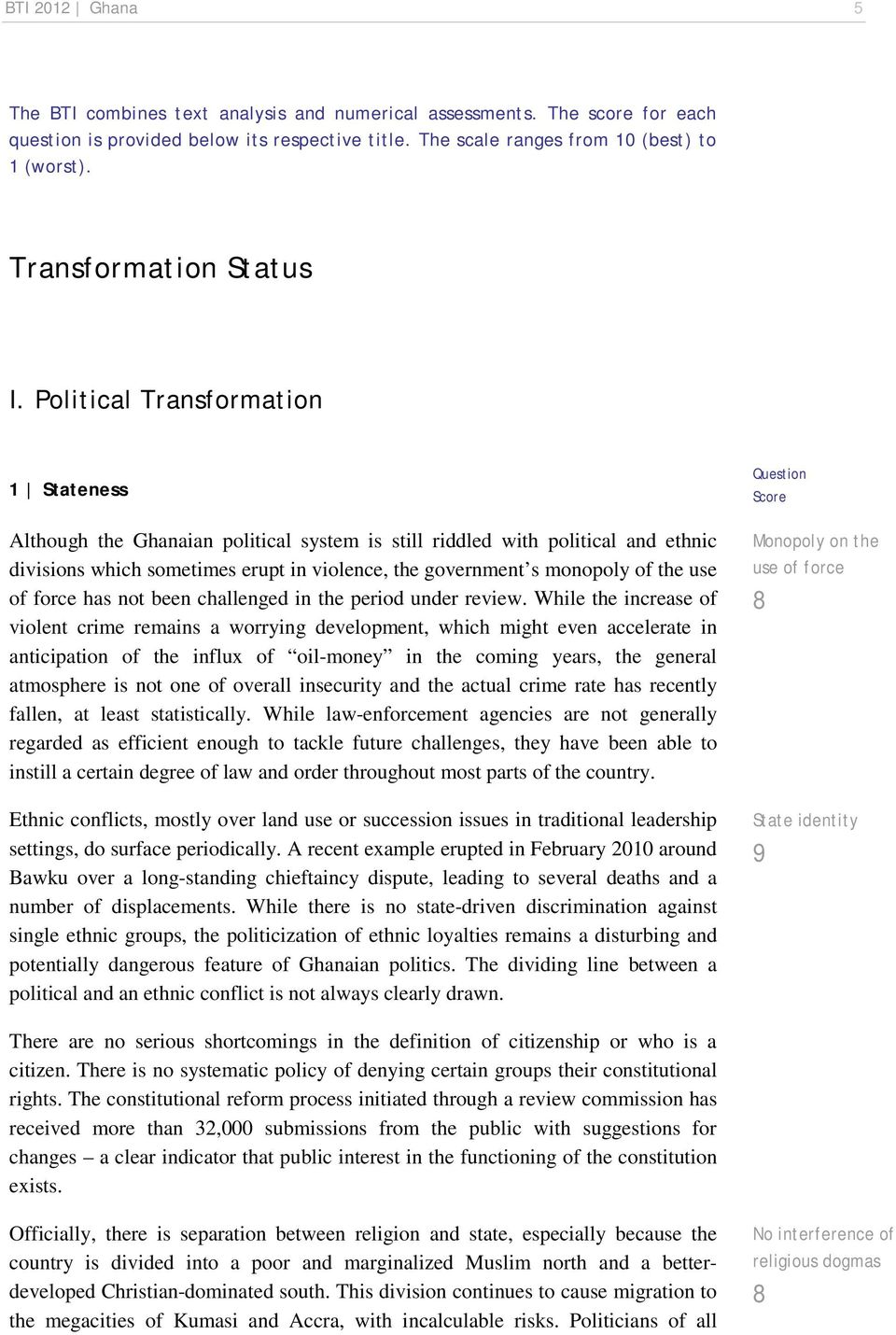 Political Transformation 1 Stateness Although the Ghanaian political system is still riddled with political and ethnic divisions which sometimes erupt in violence, the government s monopoly of the