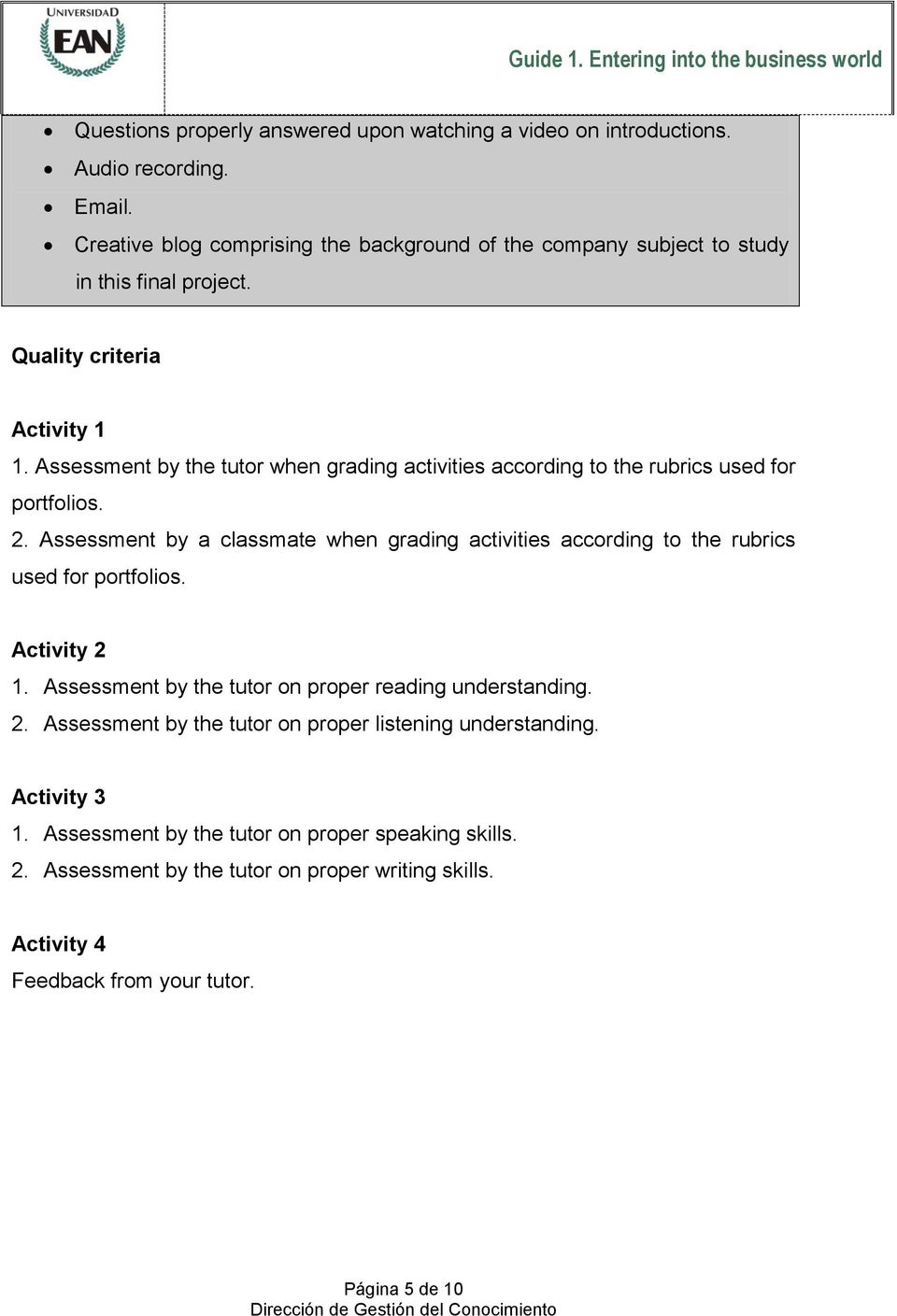 Assessment by the tutor when grading activities according to the rubrics used for portfolios. 2.