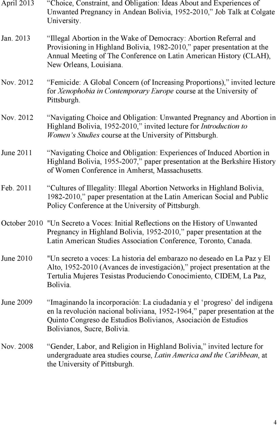 Illegal Abortion in the Wake of Democracy: Abortion Referral and Provisioning in Highland Bolivia, 1982-2010, paper presentation at the Annual Meeting of The Conference on Latin American History