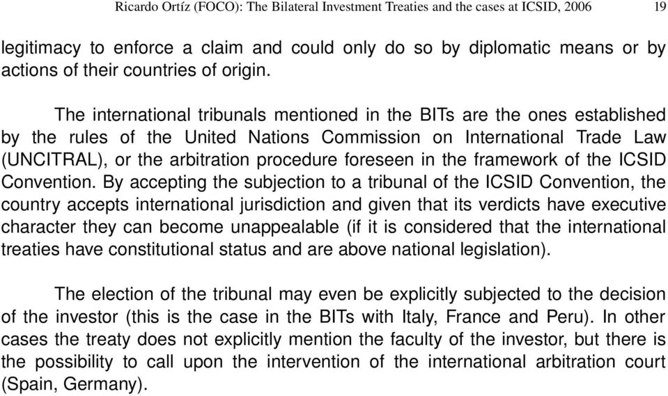 The international tribunals mentioned in the BITs are the ones established by the rules of the United Nations Commission on International Trade Law (UNCITRAL), or the arbitration procedure foreseen
