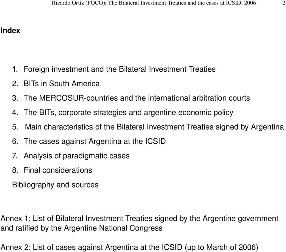 Main characteristics of the Bilateral Investment Treaties signed by Argentina 6. The cases against Argentina at the ICSID 7. Analysis of paradigmatic cases 8.