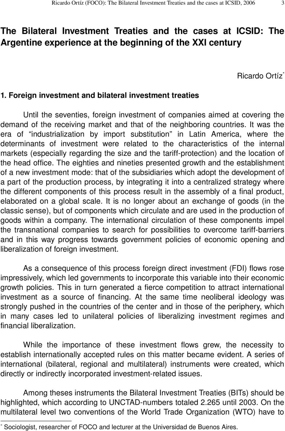 Foreign investment and bilateral investment treaties Ricardo Ortíz * Until the seventies, foreign investment of companies aimed at covering the demand of the receiving market and that of the