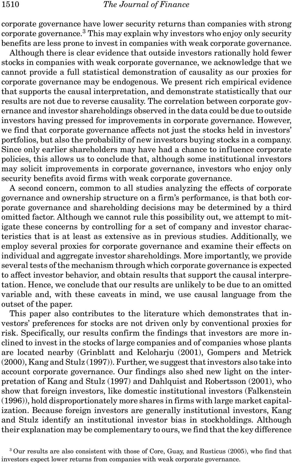 Although there is clear evidence that outside investors rationally hold fewer stocks in companies with weak corporate governance, we acknowledge that we cannot provide a full statistical