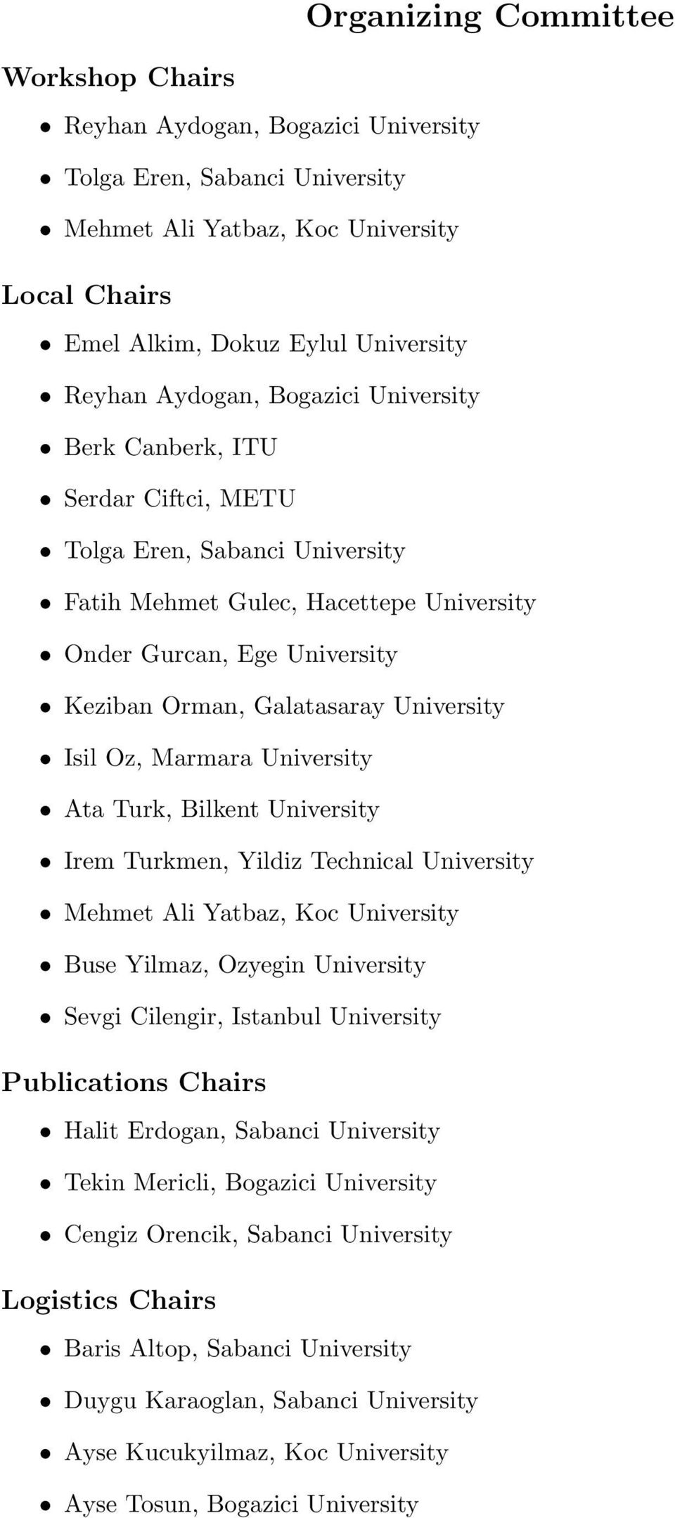 University Isil Oz, Marmara University Ata Turk, Bilkent University Irem Turkmen, Yildiz Technical University Mehmet Ali Yatbaz, Koc University Buse Yilmaz, Ozyegin University Sevgi Cilengir,