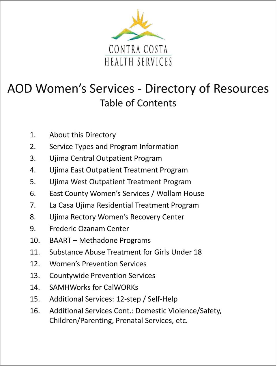 Ujima Rectory Women s Recovery Center 9. Frederic Ozanam Center 10. BAART Methadone Programs 11. Substance Abuse Treatment for Girls Under 18 12. Women s Prevention Services 13.