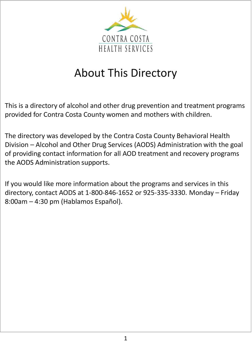 The directory was developed by the Contra Costa County Behavioral Health Division Alcohol and Other Drug Services (AODS) Administration with the goal