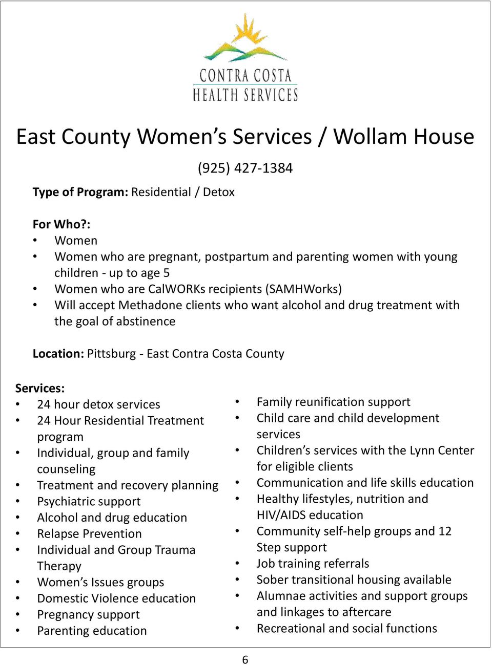 treatment with the goal of abstinence Location: Pittsburg - East Contra Costa County Services: 24 hour detox 24 Hour Residential Treatment program Individual, group and family counseling Treatment
