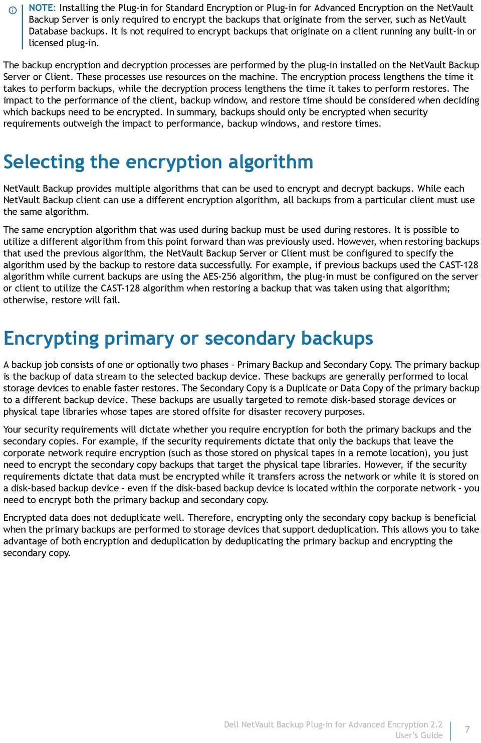The backup encryption and decryption processes are performed by the plug-in installed on the Backup Server or Client. These processes use resources on the machine.