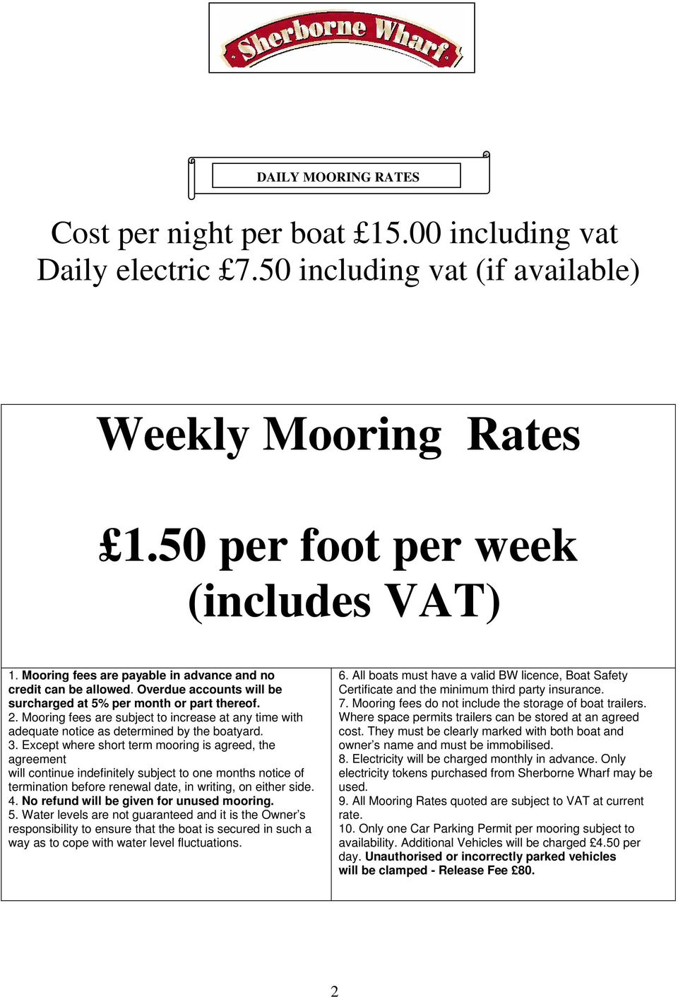 Electricity will be charged monthly in advance. Only electricity tokens purchased from Sherborne Wharf may be used. 10.