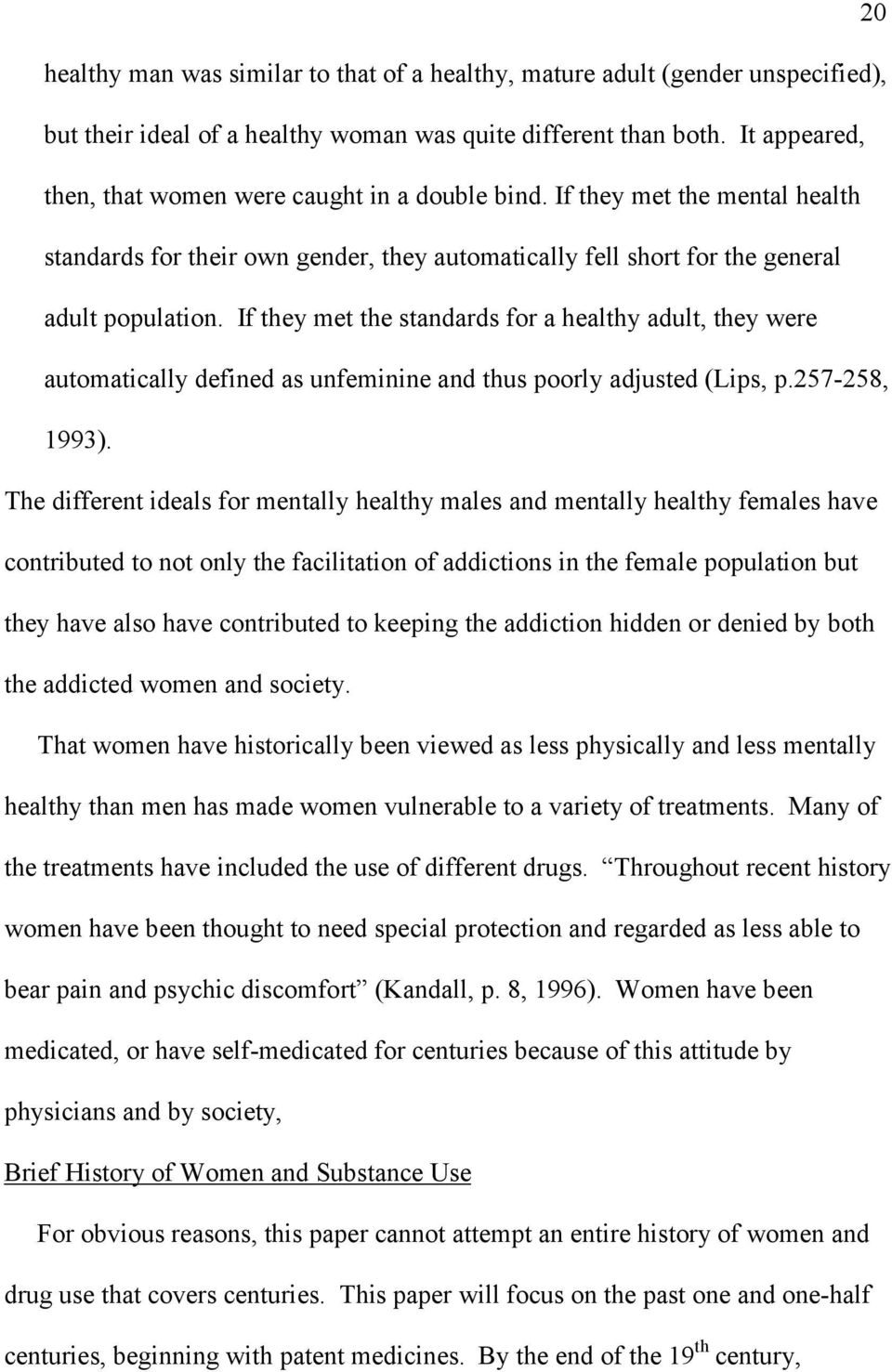 If they met the standards for a healthy adult, they were automatically defined as unfeminine and thus poorly adjusted (Lips, p.257-258, 1993).