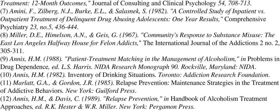 """Community's Response to Substance Misuse: The East Los Angeles Halfway House for Felon Addicts,"" The International Journal of the Addictions 2 no. 2, 305-311. (9) Annis, H.M. (1988)."