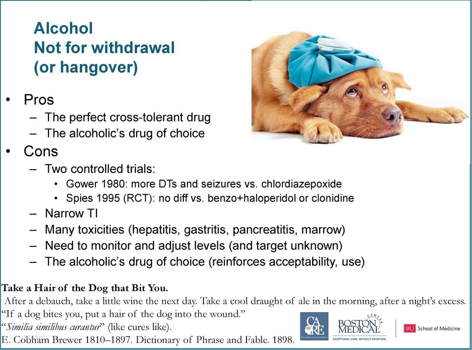 benzo+haloperidol or clonidine Narrow TI Many toxicities (hepatitis, gastritis, pancreatitis, marrow) Need to monitor and adjust levels (and target unknown) The alcoholic s drug of choice