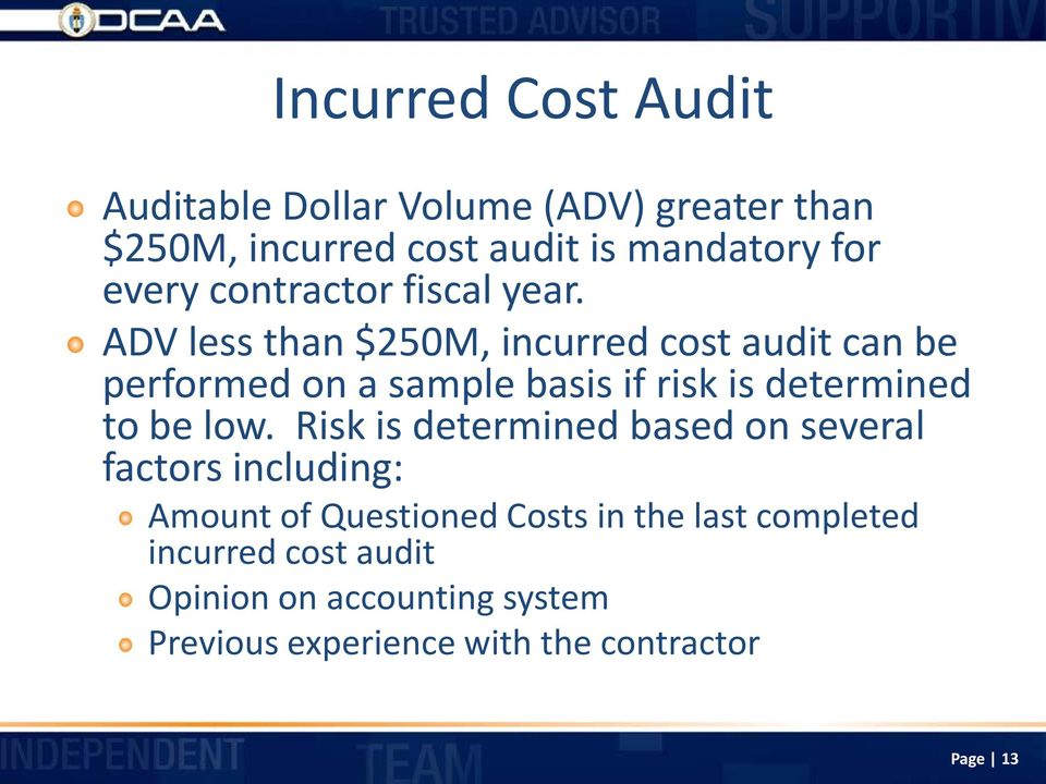 ADV less than $250M, incurred cost audit can be performed on a sample basis if risk is determined to be low.