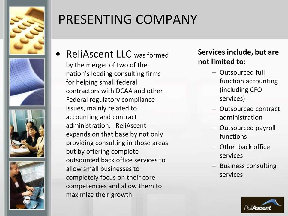 ReliAscent expands on that base by not only providing consulting in those areas but by offering complete outsourced back office services to allow small businesses to completely focus