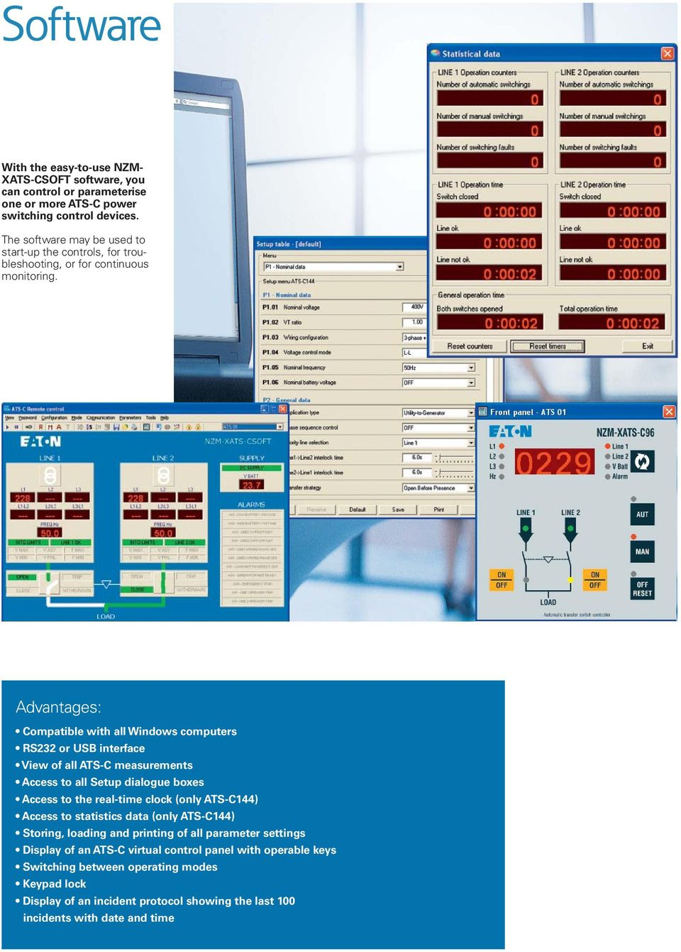 Advantages: Compatible with all Windows computers RS232 or USB interface View of all ATS-C measurements Access to all Setup dialogue boxes Access to the real-time clock (only