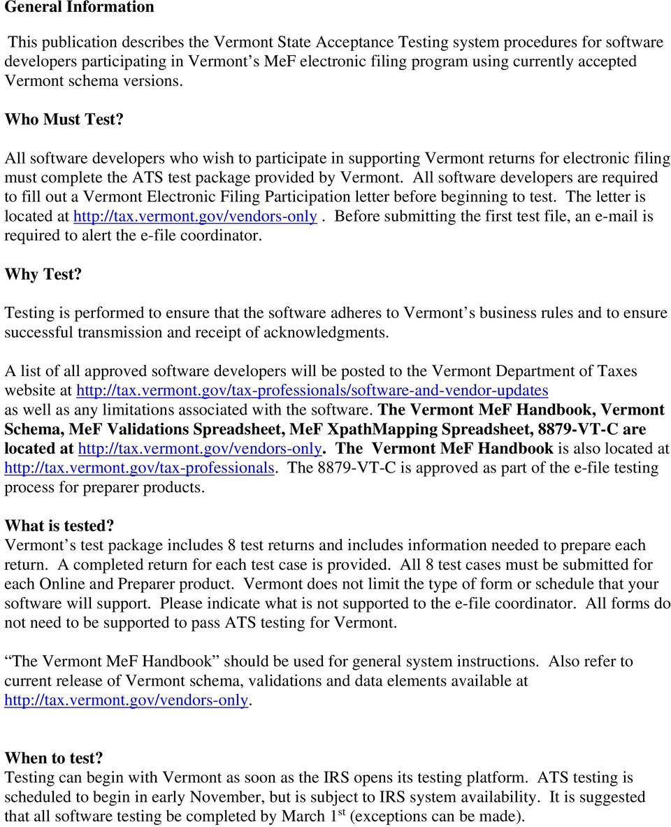 All software developers who wish to participate in supporting Vermont returns for electronic filing must complete the ATS test package provided by Vermont.