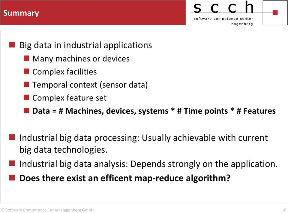 Features Industrial big data processing: Usually achievable with current big data technologies.