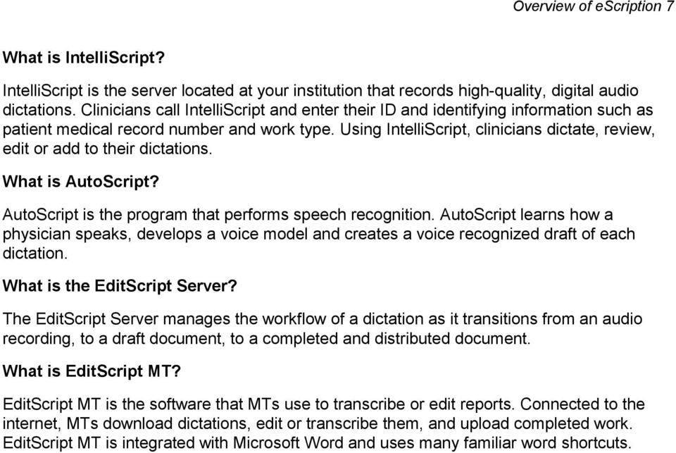 Using IntelliScript, clinicians dictate, review, edit or add to their dictations. What is AutoScript? AutoScript is the program that performs speech recognition.