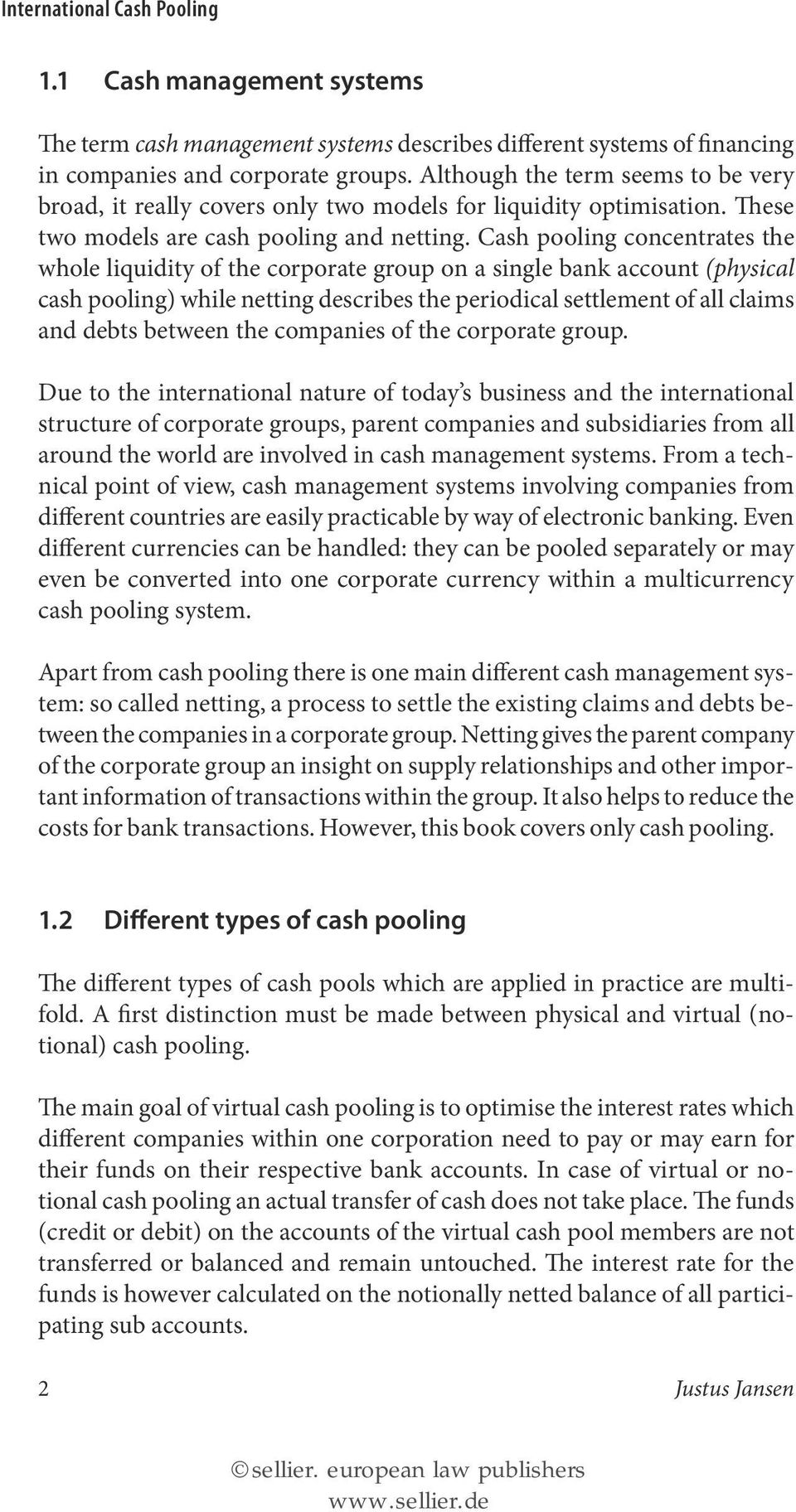Cash pooling concentrates the whole liquidity of the corporate group on a single bank account (physical cash pooling) while netting describes the periodical settlement of all claims and debts between