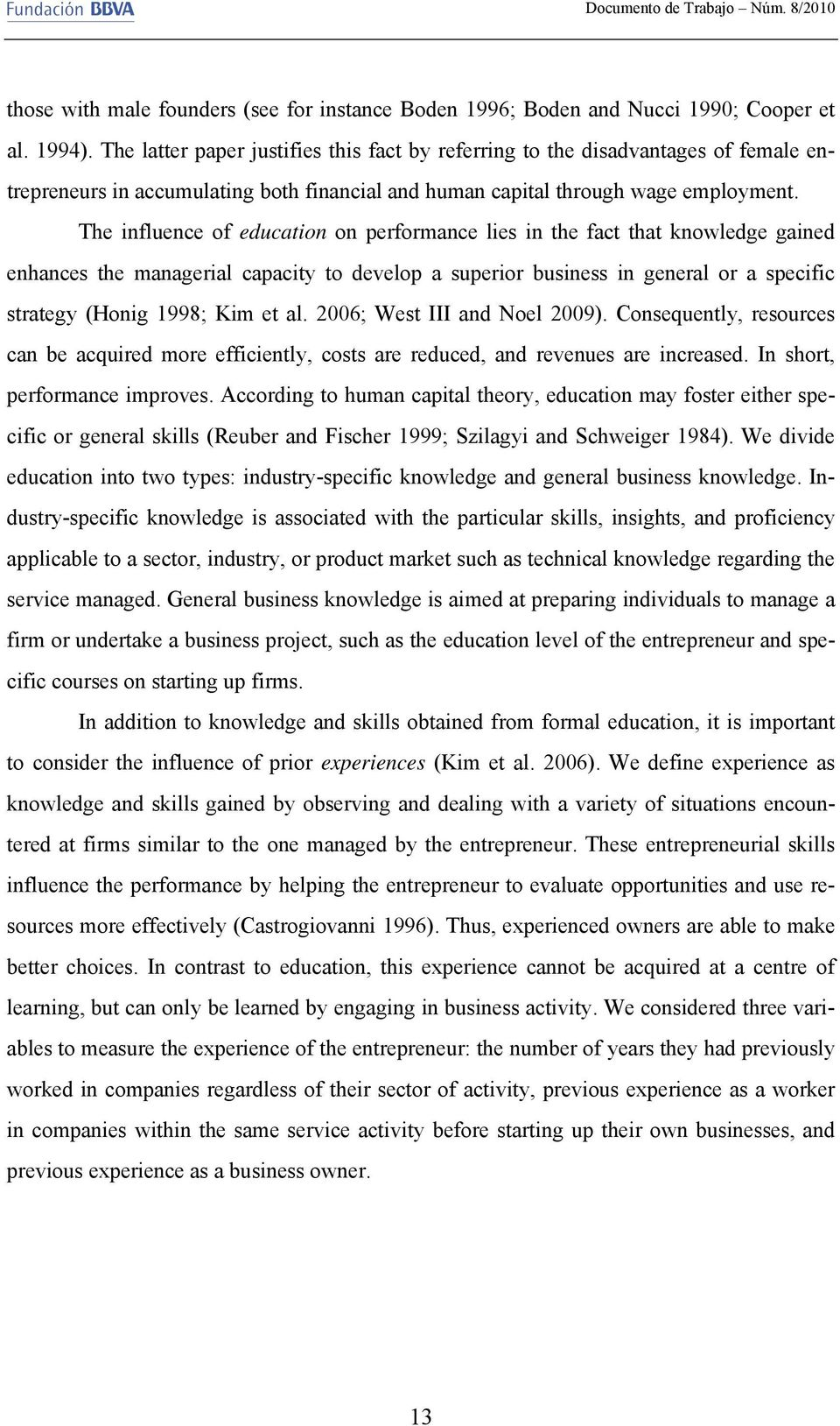 The influence of education on performance lies in the fact that knowledge gained enhances the managerial capacity to develop a superior business in general or a specific strategy (Honig 1998; Kim et