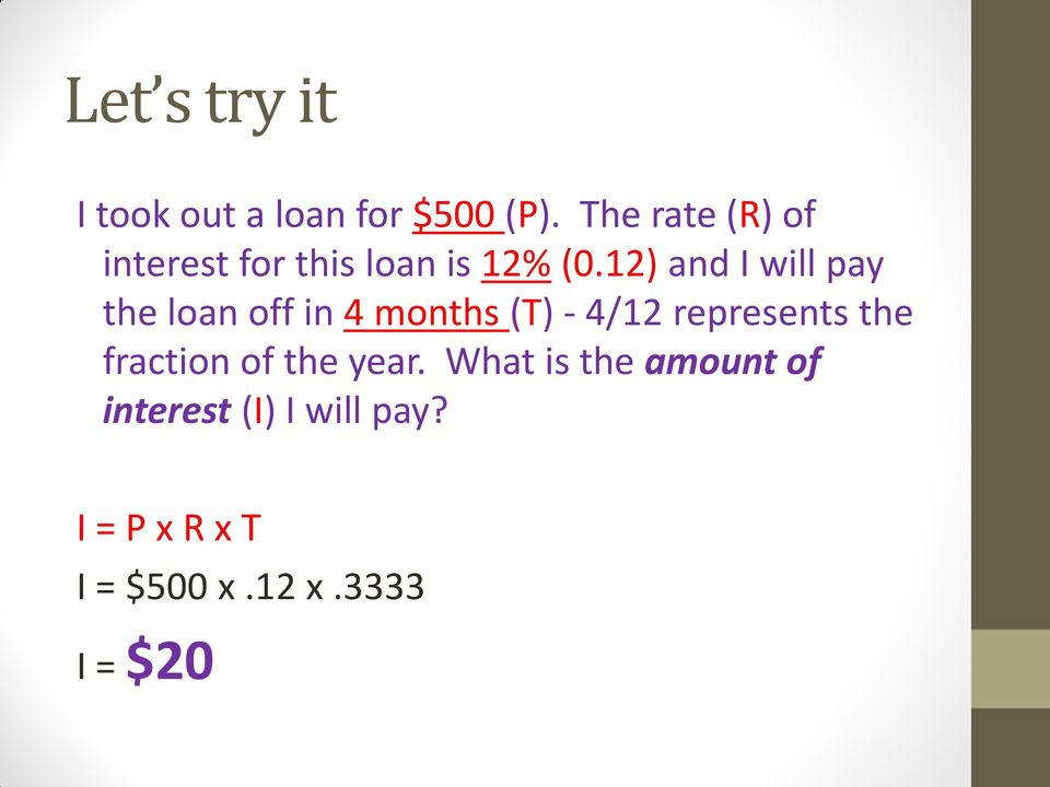 12) and I will pay the loan off in 4 months (T) - 4/12 represents