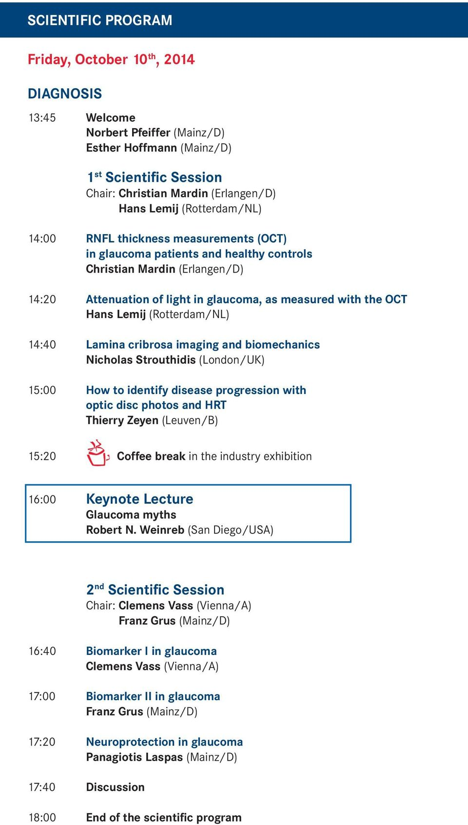 Lemij (Rotterdam/NL) 14:40 Lamina cribrosa imaging and biomechanics Nicholas Strouthidis (London/UK) 15:00 How to identify disease progression with optic disc photos and HRT Thierry Zeyen (Leuven/B)