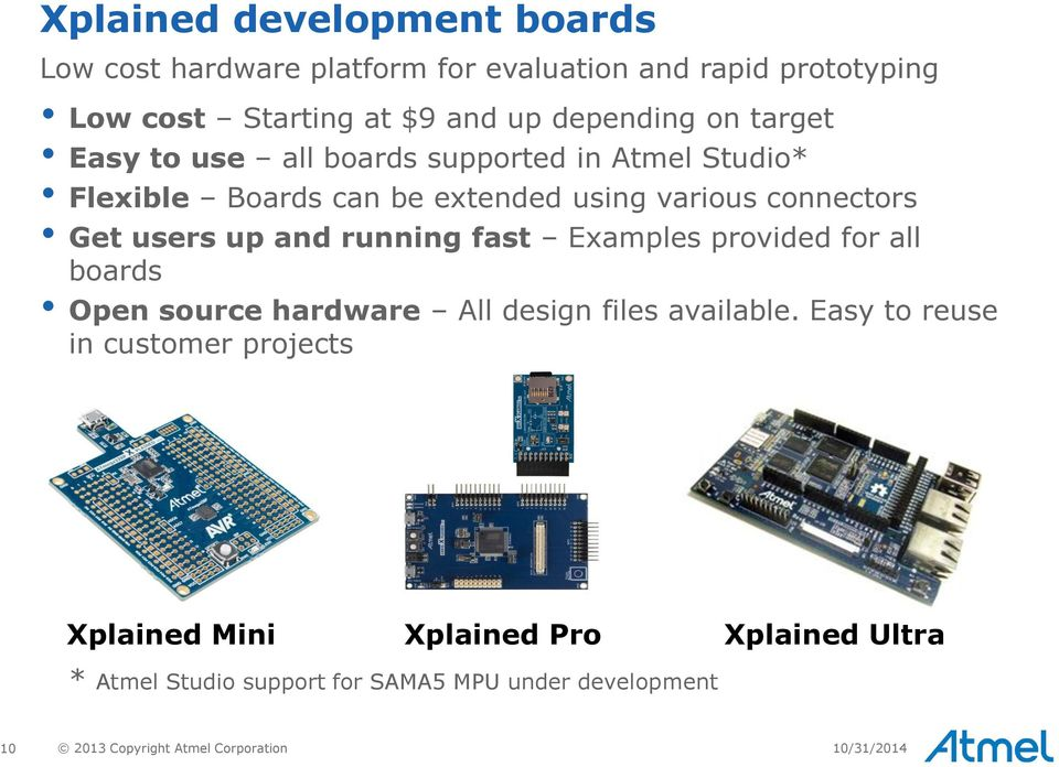 running fast Examples provided for all boards Open source hardware All design files available.