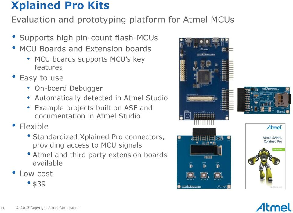 Studio Example projects built on ASF and documentation in Atmel Studio Flexible Standardized Xplained Pro connectors,