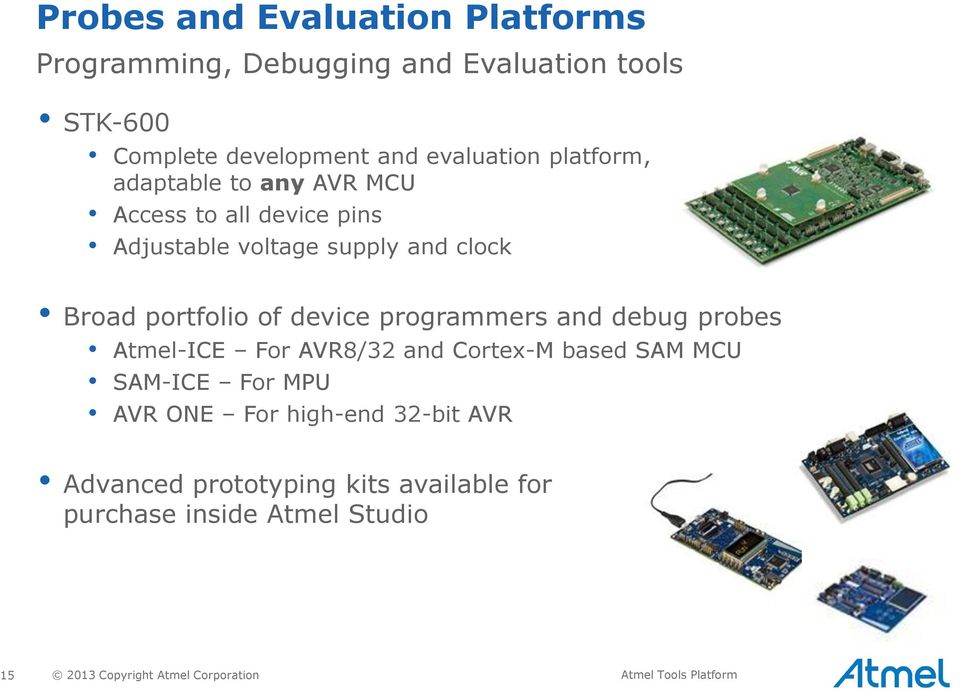 programmers and debug probes Atmel-ICE For AVR8/32 and Cortex-M based SAM MCU SAM-ICE For MPU AVR ONE For high-end 32-bit
