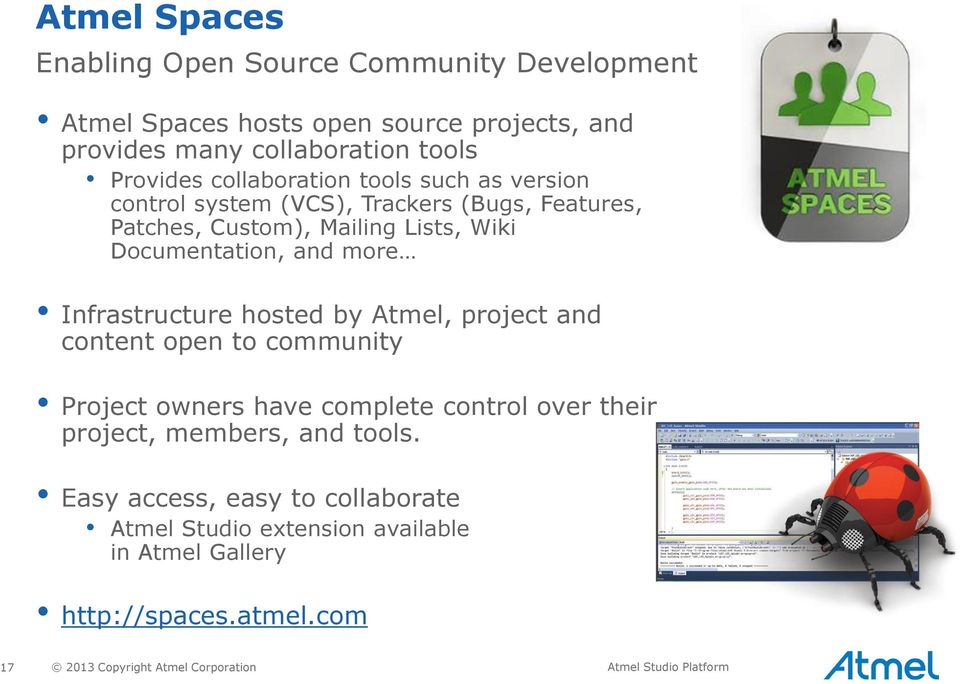 Infrastructure hosted by Atmel, project and content open to community Project owners have complete control over their project, members, and tools.