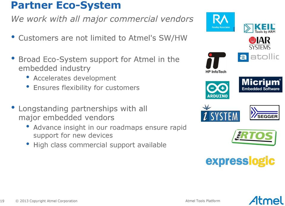 Longstanding partnerships with all major embedded vendors Advance insight in our roadmaps ensure rapid support