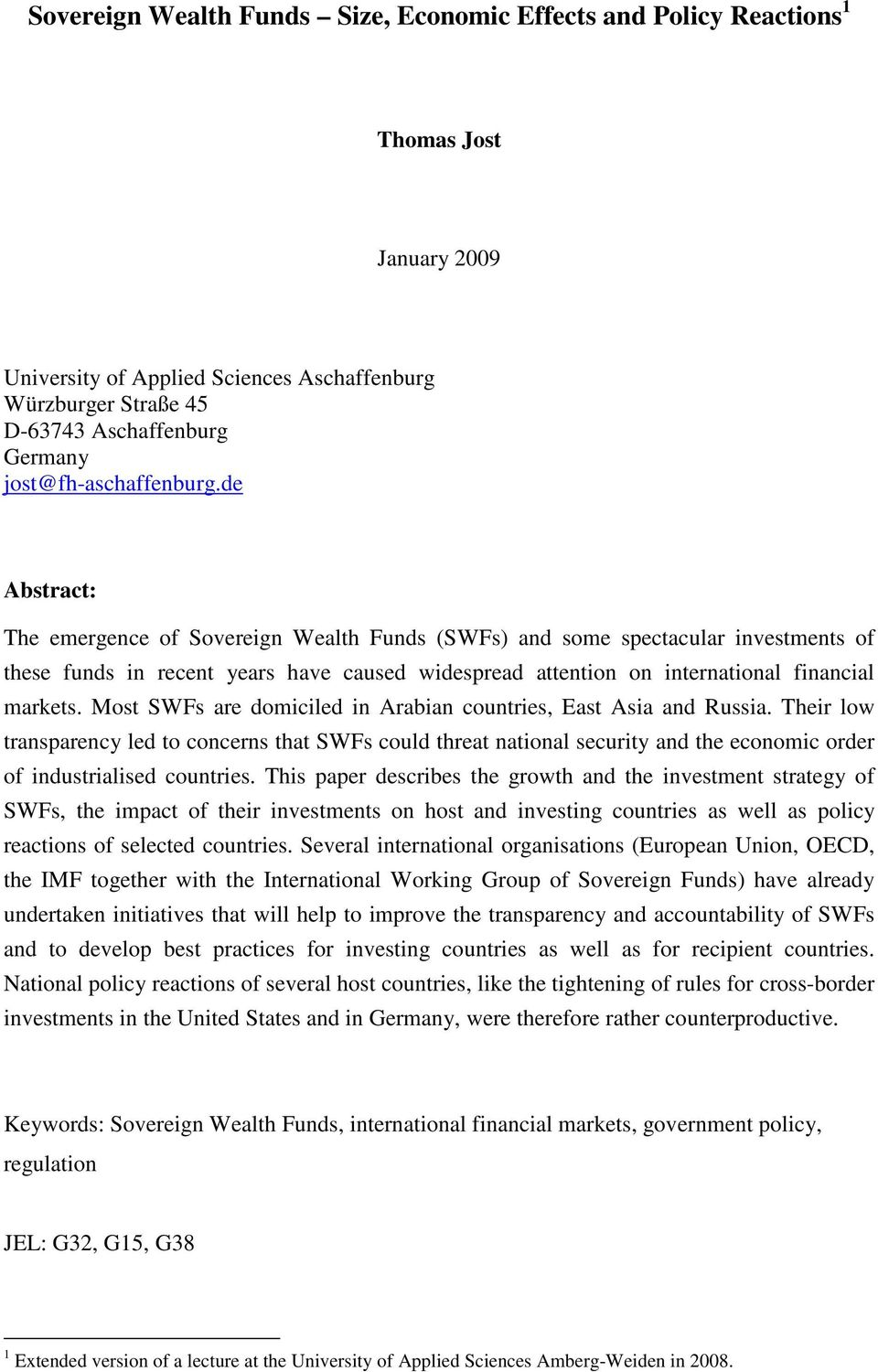de Abstract: The emergence of Sovereign Wealth Funds (SWFs) and some spectacular investments of these funds in recent years have caused widespread attention on international financial markets.