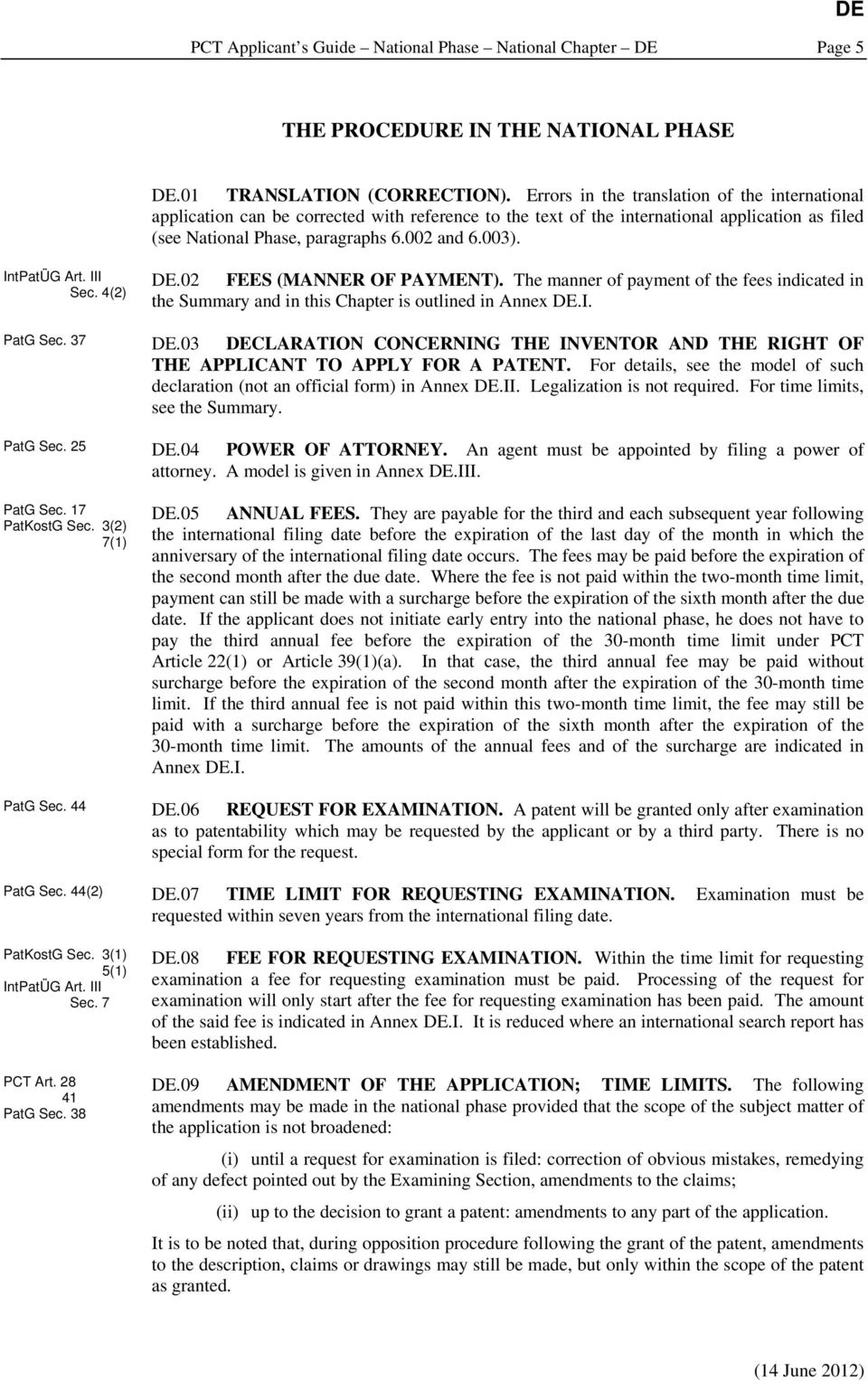 IntPatÜG Art. III Sec. 4(2).02 FEES (MANNER OF PAYMENT). The manner of payment of the fees indicated in the Summary and in this Chapter is outlined in Annex.I. PatG Sec. 37.