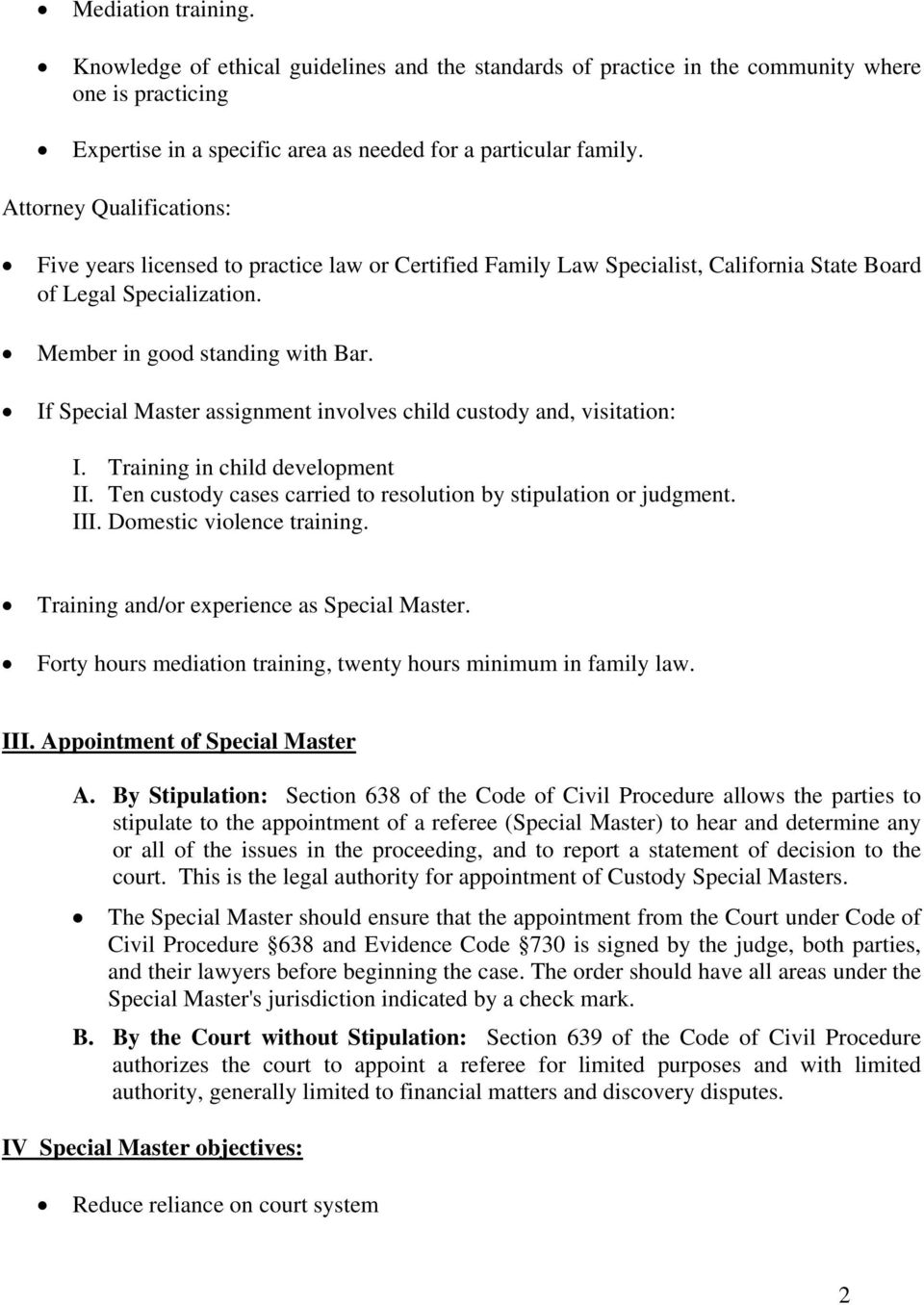 If Special Master assignment involves child custody and, visitation: I. Training in child development II. Ten custody cases carried to resolution by stipulation or judgment. III.