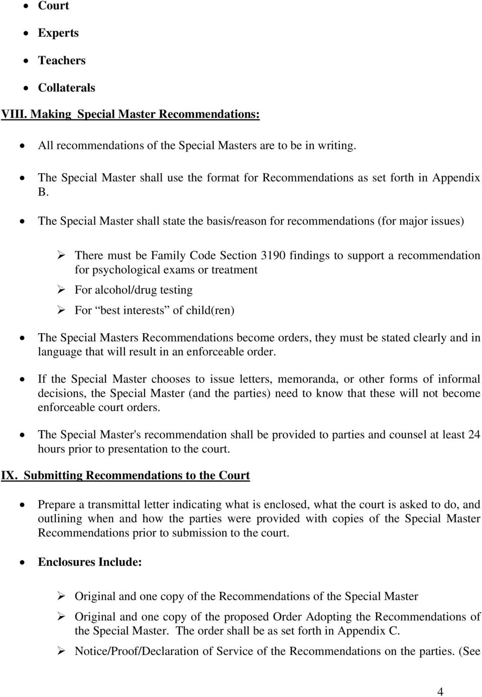The Special Master shall state the basis/reason for recommendations (for major issues) There must be Family Code Section 3190 findings to support a recommendation for psychological exams or treatment