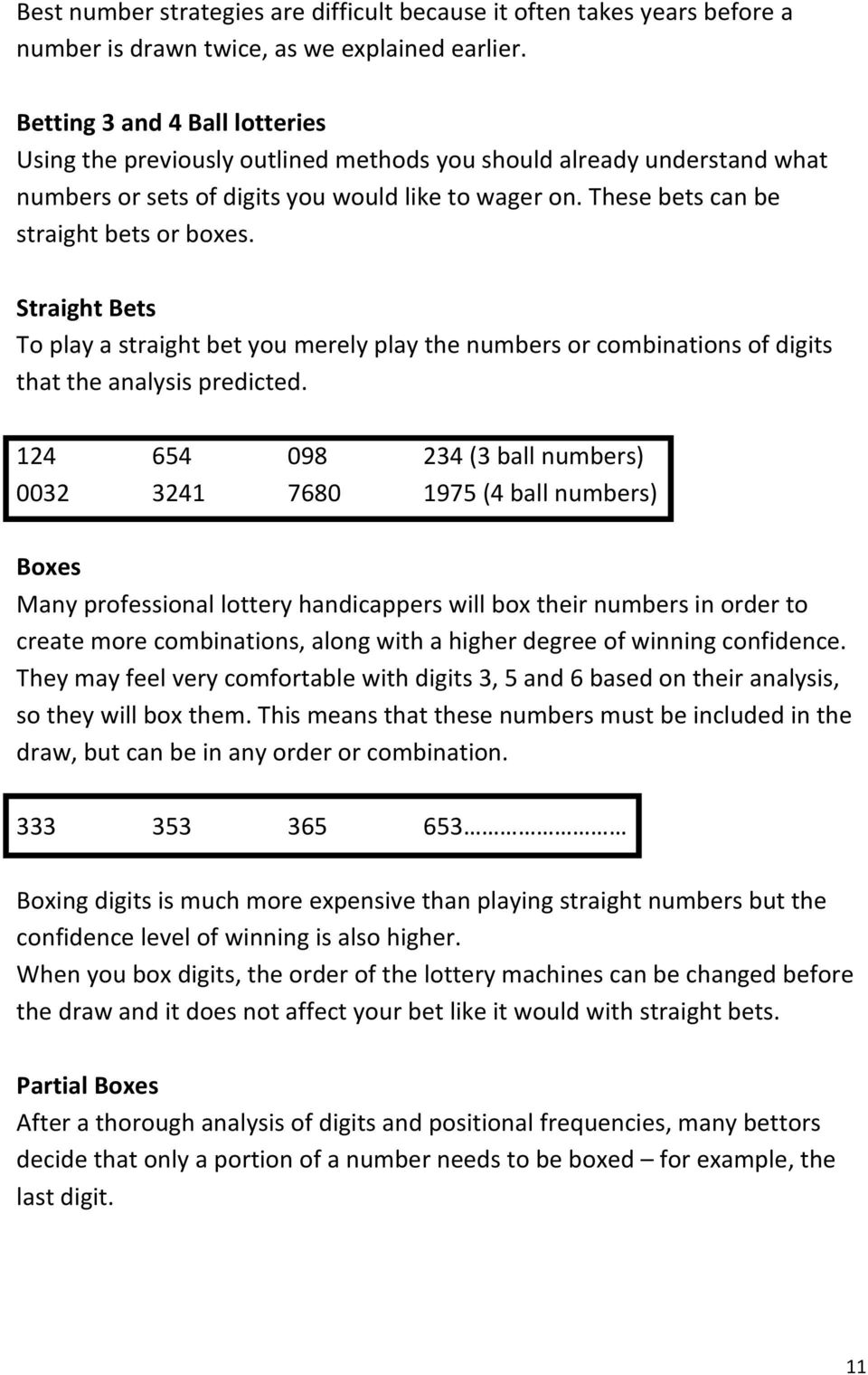 Straight Bets To play a straight bet you merely play the numbers or combinations of digits that the analysis predicted.