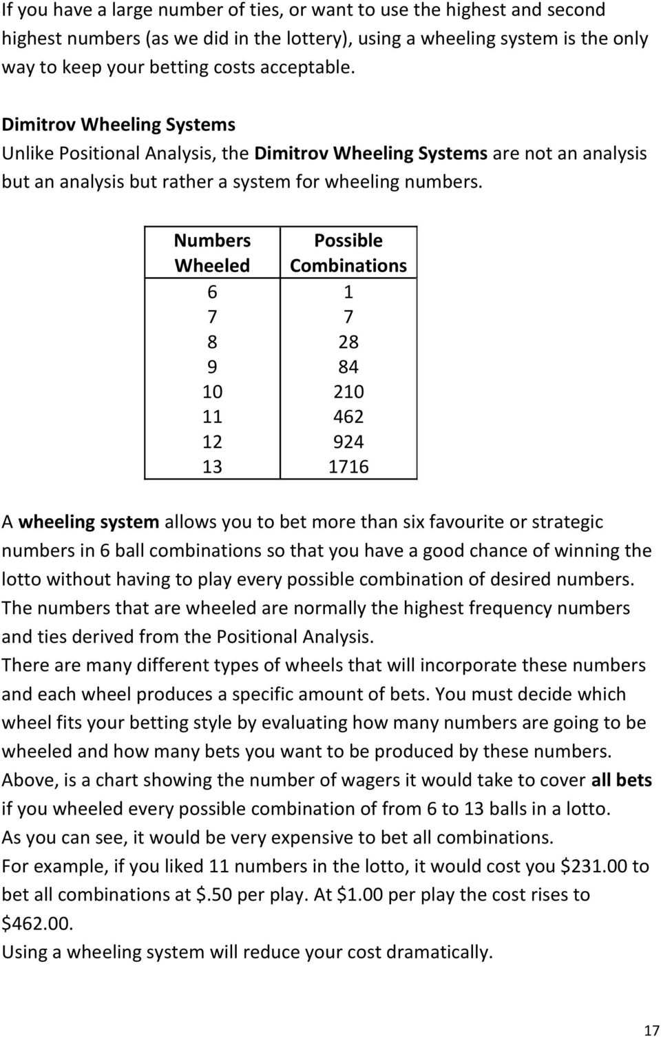 Numbers Wheeled 0 Possible Combinations 0 A wheeling system allows you to bet more than six favourite or strategic numbers in ball combinations so that you have a good chance of winning the lotto