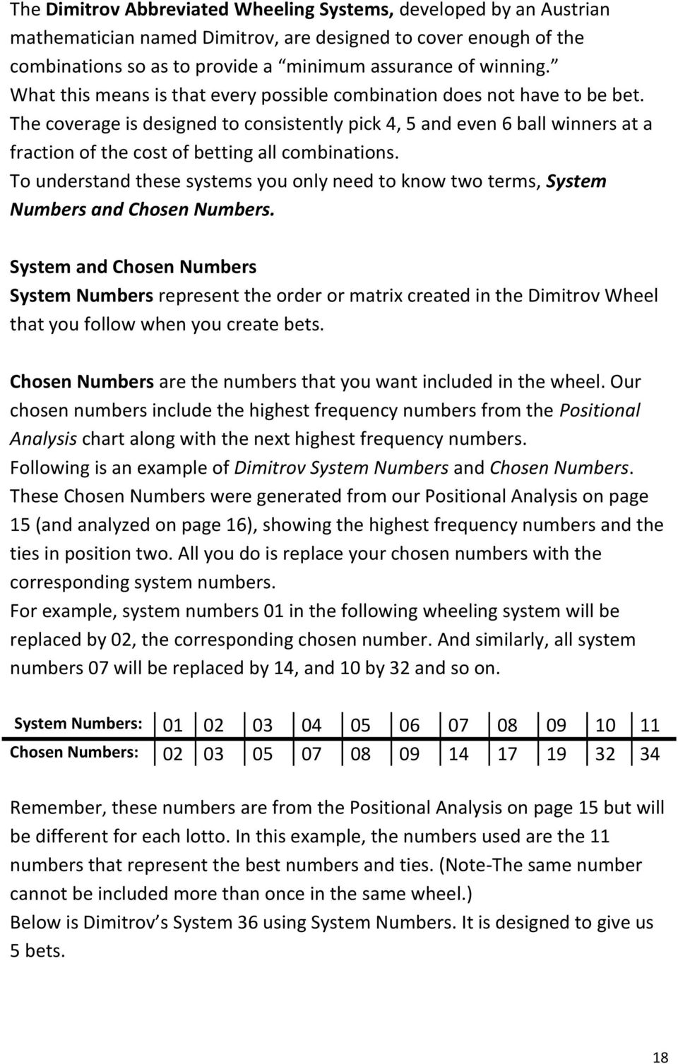 To understand these systems you only need to know two terms, System Numbers and Chosen Numbers.