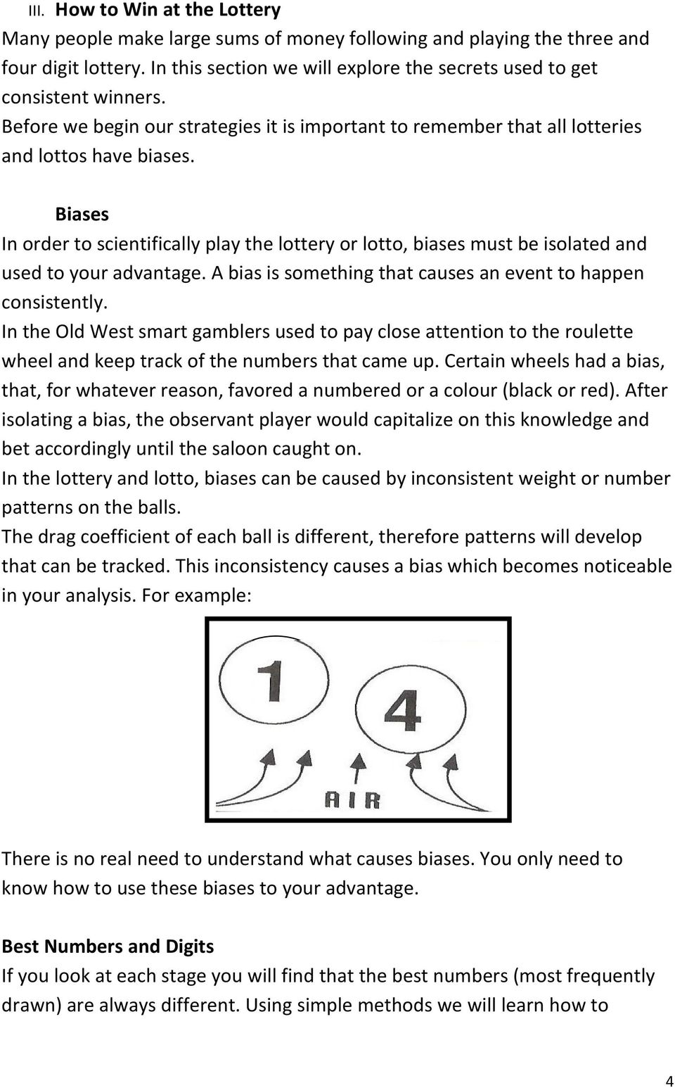 Biases In order to scientifically play the lottery or lotto, biases must be isolated and used to your advantage. A bias is something that causes an event to happen consistently.