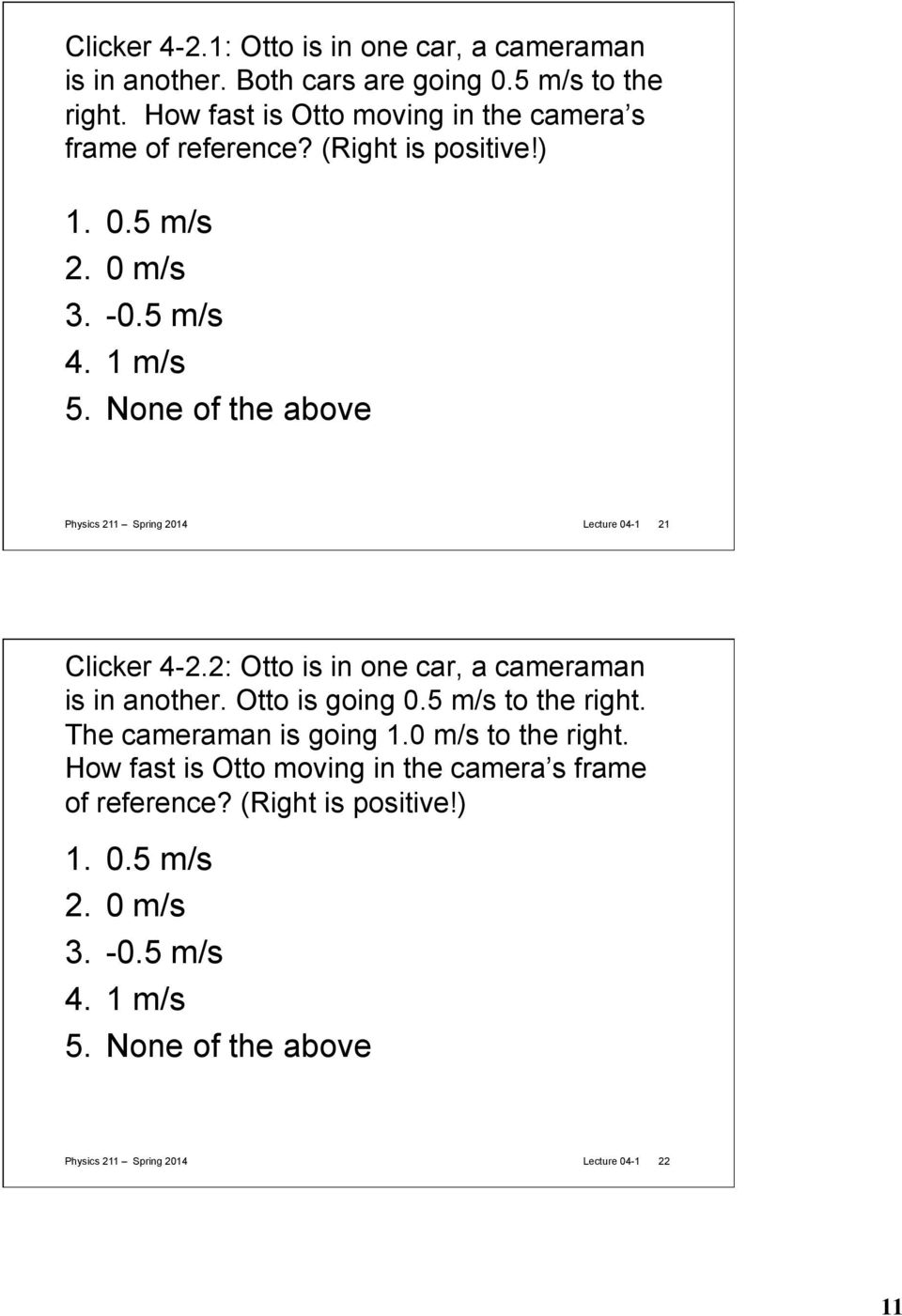 None of the above Physics 211 Spring 2014 Lecture 04-1 21 Clicker 4-2.2: Otto is in one car, a cameraman is in another. Otto is going 0.
