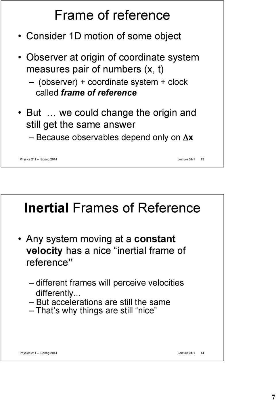 Spring 2014 Lecture 04-1 13 Inertial Frames of Reference ny system moving at a constant velocity has a nice inertial frame of reference different