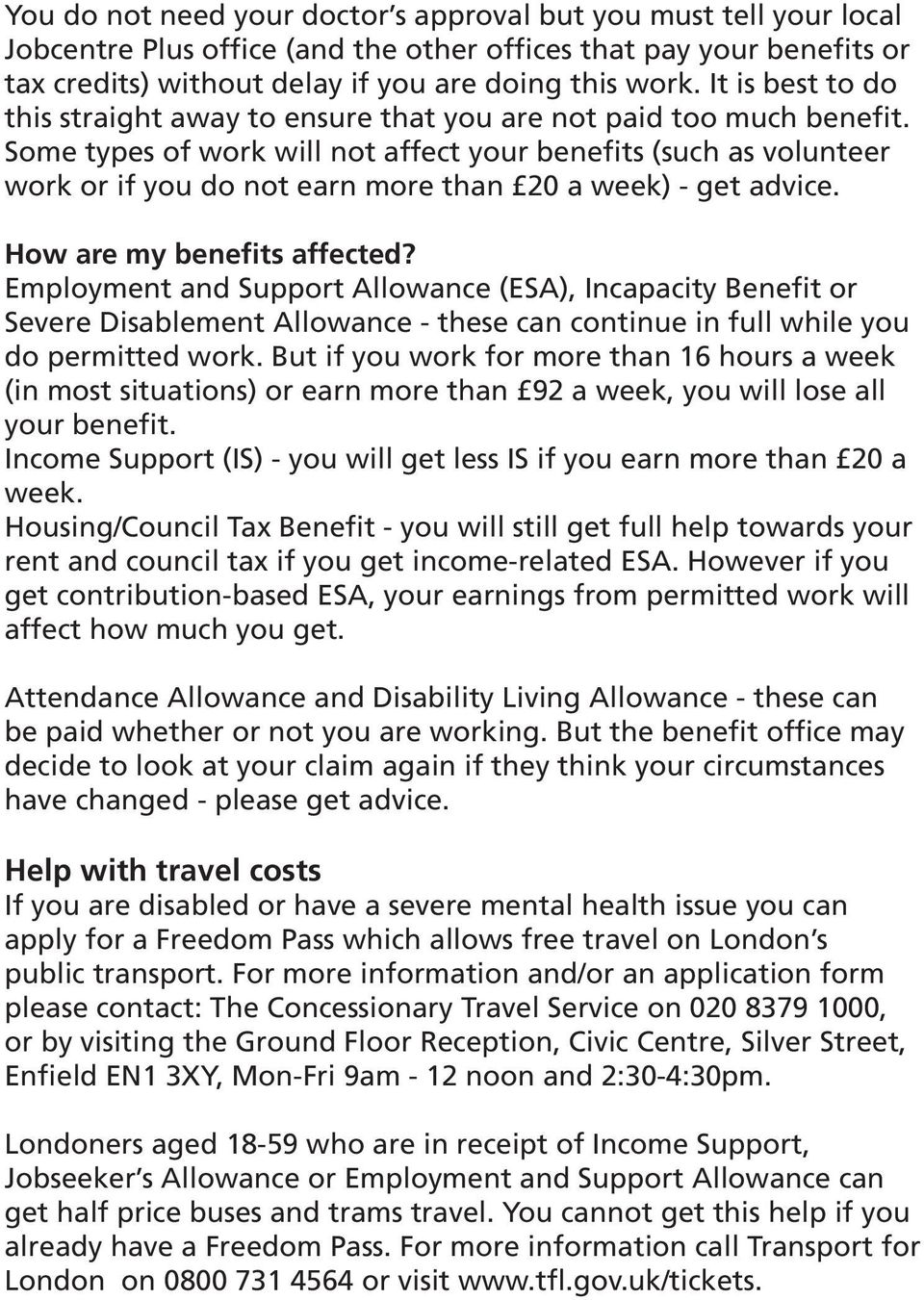 Some types of work will not affect your benefits (such as volunteer work or if you do not earn more than 20 a week) - get advice. How are my benefits affected?