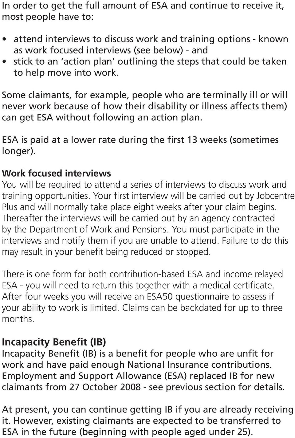Some claimants, for example, people who are terminally ill or will never work because of how their disability or illness affects them) can get ESA without following an action plan.