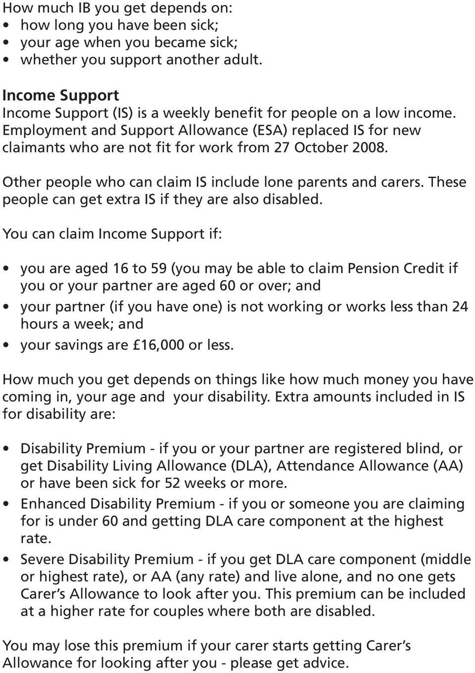 Other people who can claim IS include lone parents and carers. These people can get extra IS if they are also disabled.
