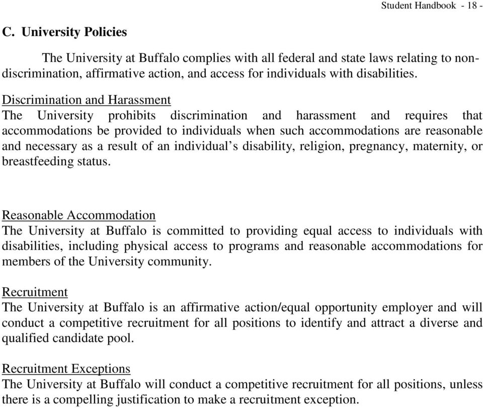 Discrimination and Harassment The University prohibits discrimination and harassment and requires that accommodations be provided to individuals when such accommodations are reasonable and necessary