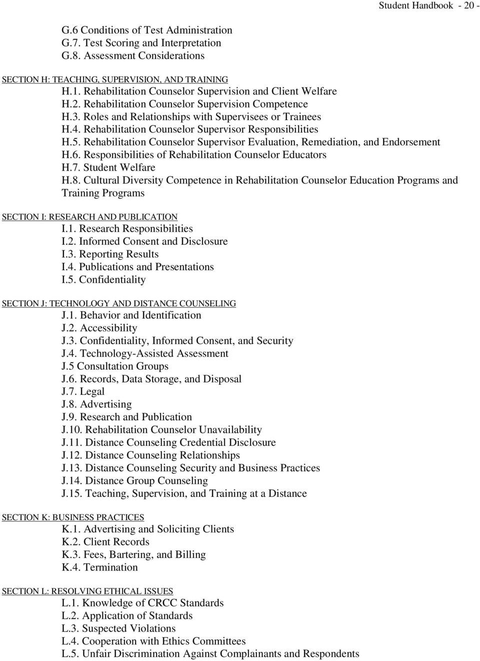 Rehabilitation Counselor Supervisor Responsibilities H.5. Rehabilitation Counselor Supervisor Evaluation, Remediation, and Endorsement H.6. Responsibilities of Rehabilitation Counselor Educators H.7.