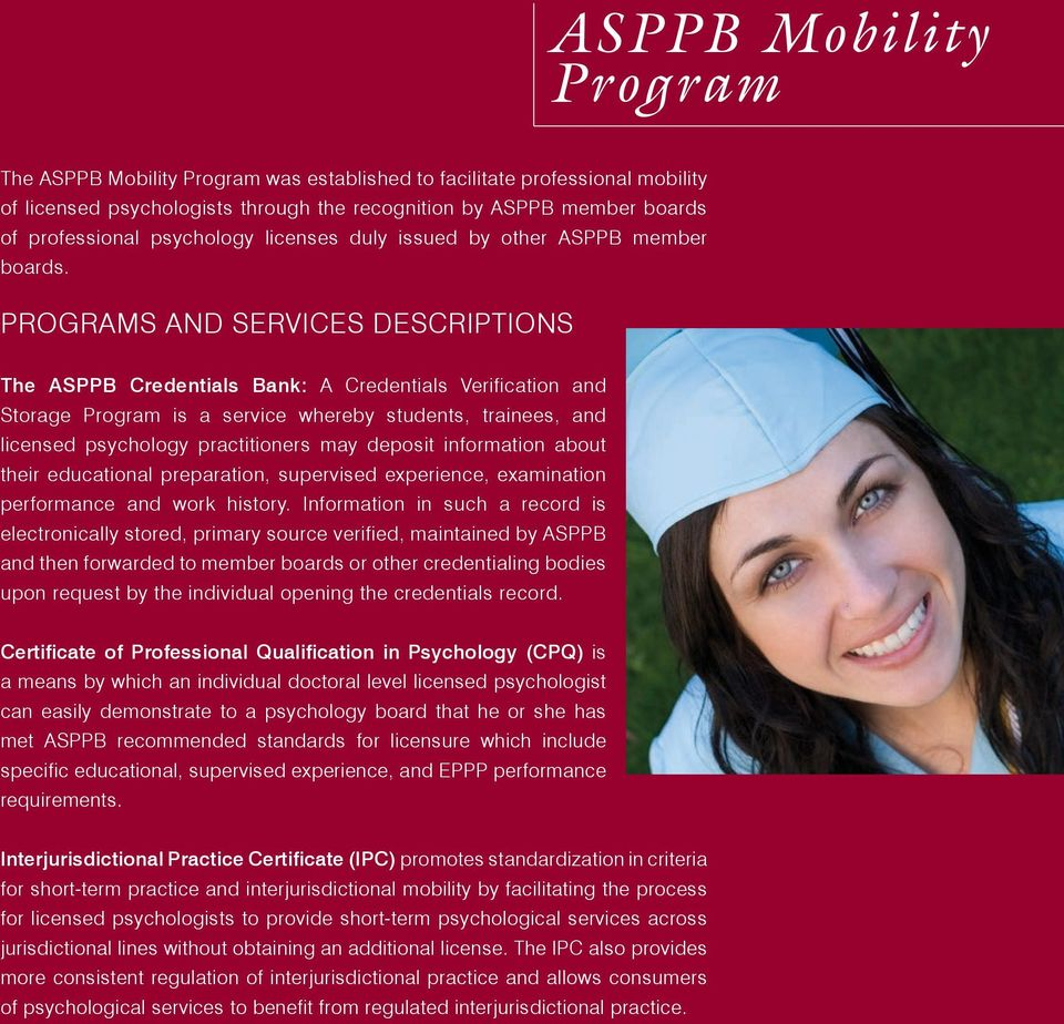 PROGRAMS AND SERVICES DESCRIPTIONS The ASPPB Credentials Bank: A Credentials Verification and Storage Program is a service whereby students, trainees, and licensed psychology practitioners may