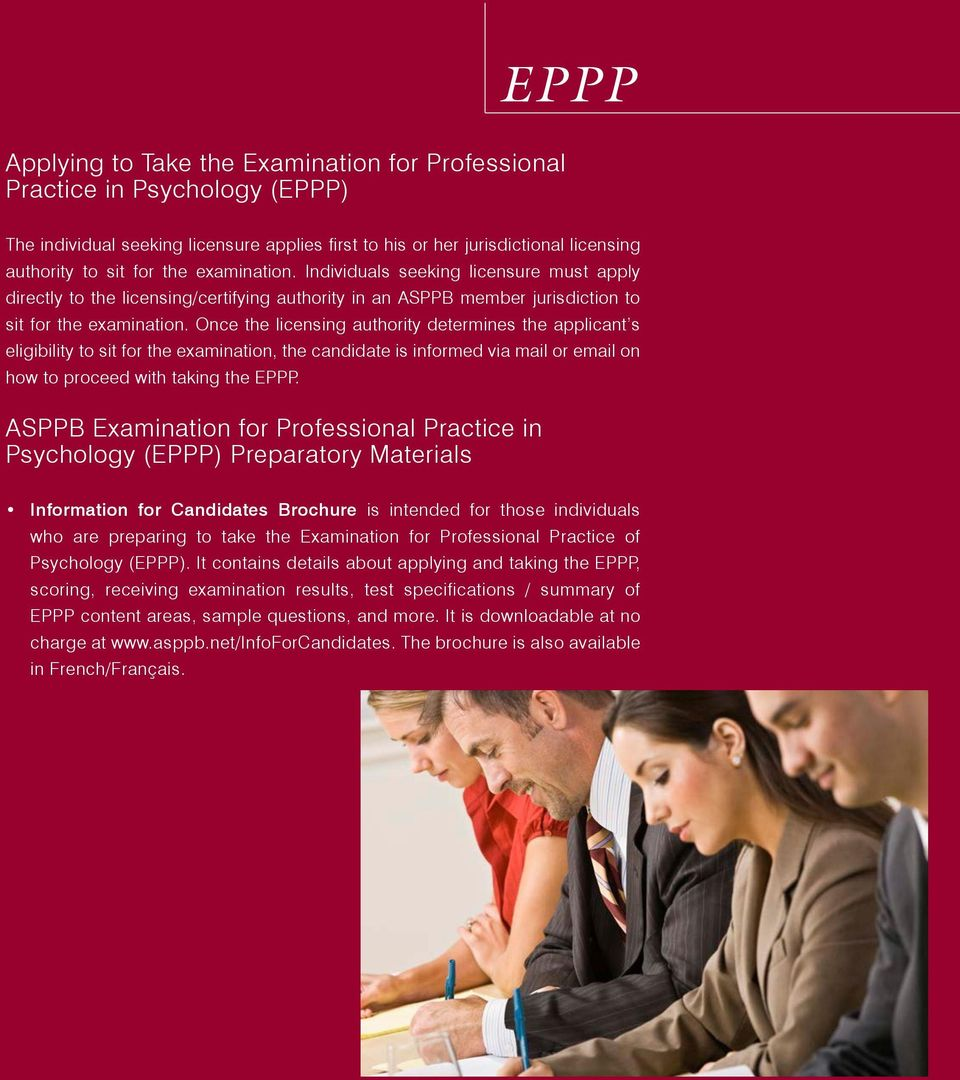 Once the licensing authority determines the applicant s eligibility to sit for the examination, the candidate is informed via mail or email on how to proceed with taking the EPPP.